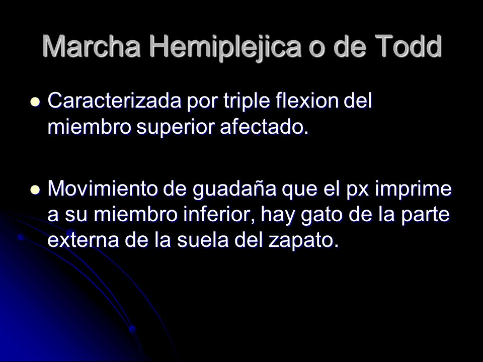 Marcha Hemiplejica o de Todd Caracterizada por triple flexion del miembro superior afectado. Caracterizada por triple flexion del miembro superior afe