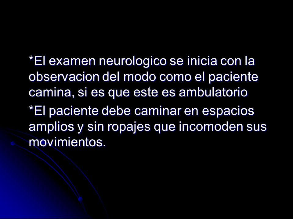 *El examen neurologico se inicia con la observacion del modo como el paciente camina, si es que este es ambulatorio *El paciente debe caminar en espac
