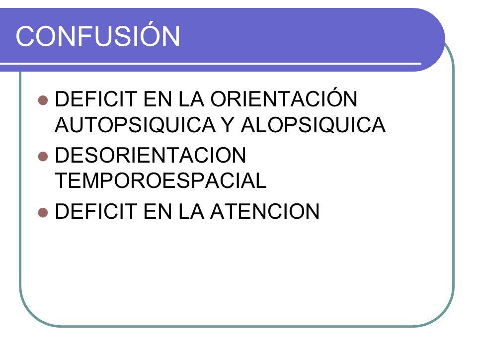 CONFUSIÓN DEFICIT EN LA ORIENTACIÓN AUTOPSIQUICA Y ALOPSIQUICA DESORIENTACION TEMPOROESPACIAL DEFICIT EN LA ATENCION