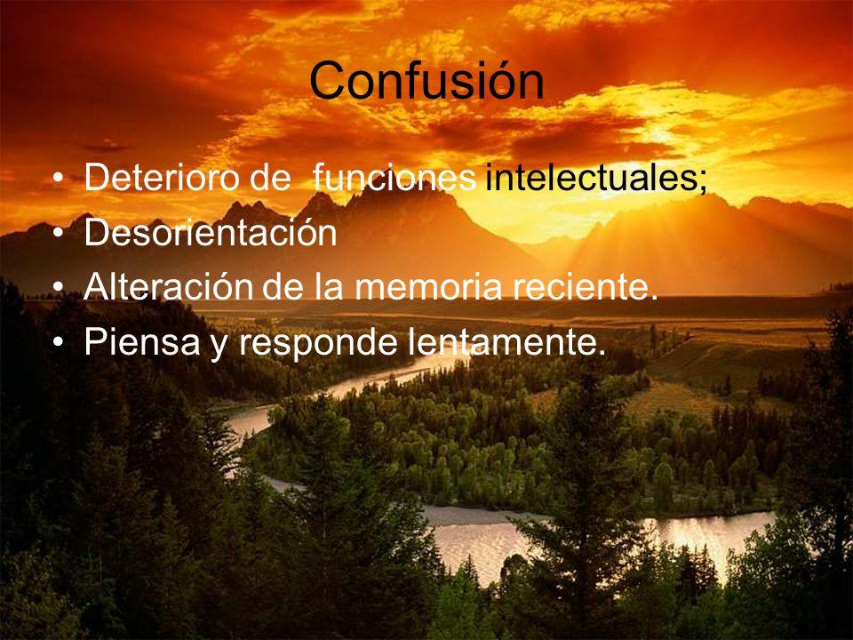 Confusión Deterioro de funciones intelectuales; Desorientación Alteración de la memoria reciente. Piensa y responde lentamente.