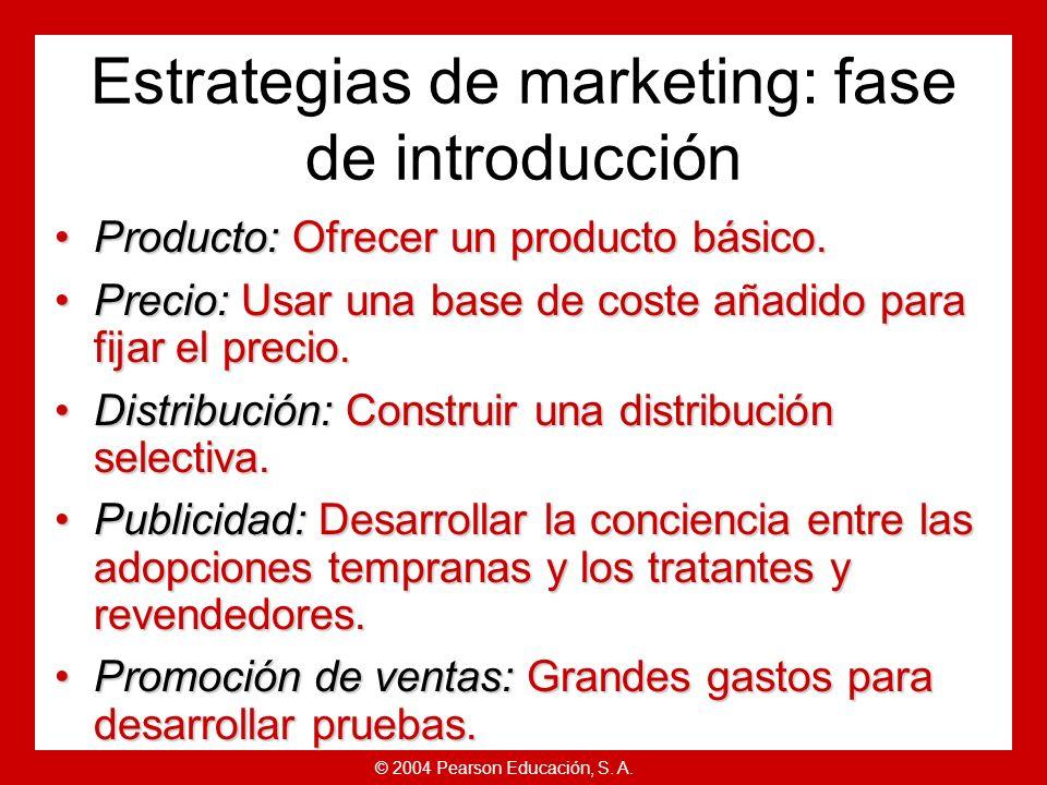 © 2004 Pearson Educación, S. A. Estrategias de ciclo de vida del producto Las ventas son bajas.Las ventas son bajas. Alto coste por cliente adquirido.