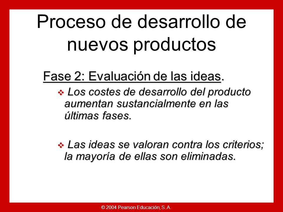 © 2004 Pearson Educación, S. A. Fase 1: Generación de ideas. Fuentes internas de ideas: Fuentes internas de ideas: –I+D. Fuentes externas de ideas: Fu