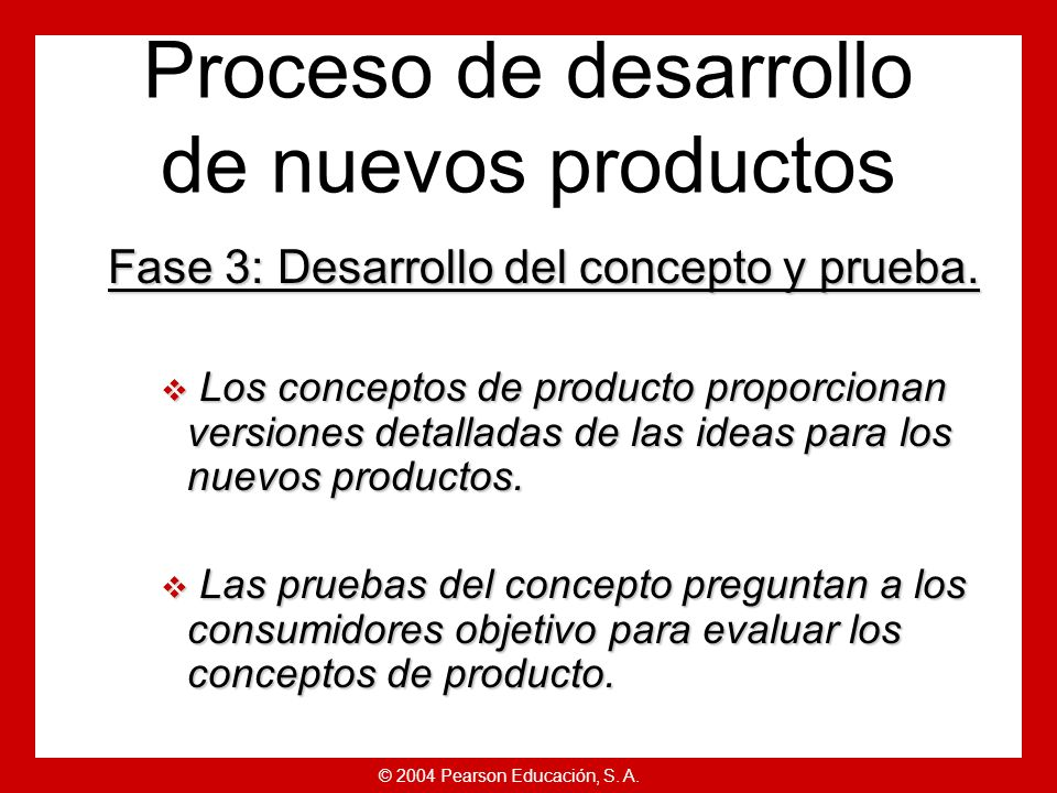 © 2004 Pearson Educación, S. A. Fase 2: Evaluación de las ideas. Los costes de desarrollo del producto aumentan sustancialmente en las últimas fases.