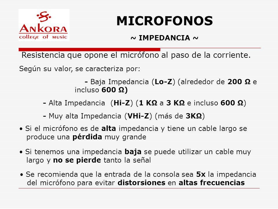 MICROFONOS ~ IMPEDANCIA ~ Según su valor, se caracteriza por: - Baja Impedancia (Lo-Z) (alrededor de 200 Ω e incluso 600 Ω) - Alta Impedancia (Hi-Z) (