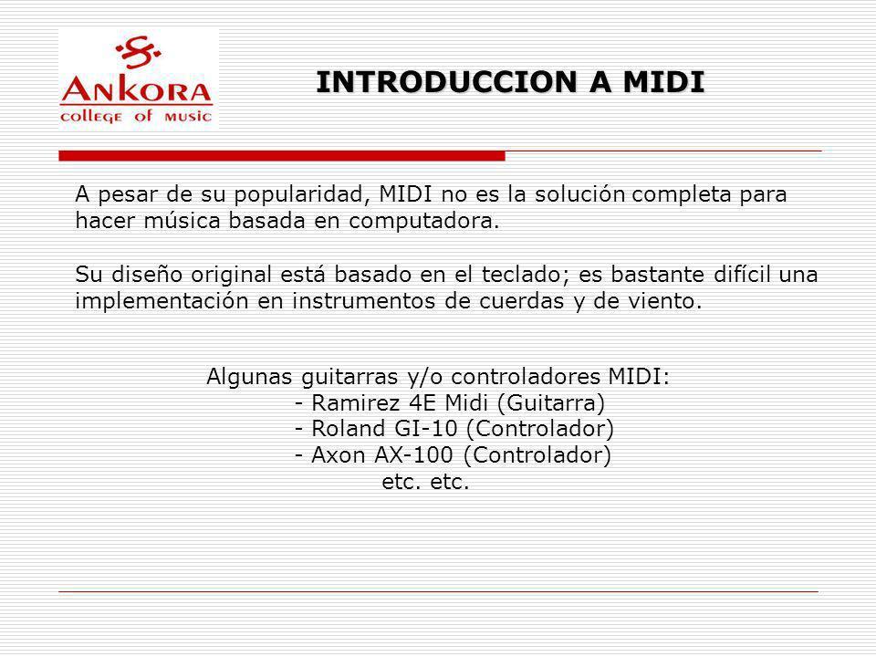 INTRODUCCION A MIDI A pesar de su popularidad, MIDI no es la solución completa para hacer música basada en computadora. Su diseño original está basado