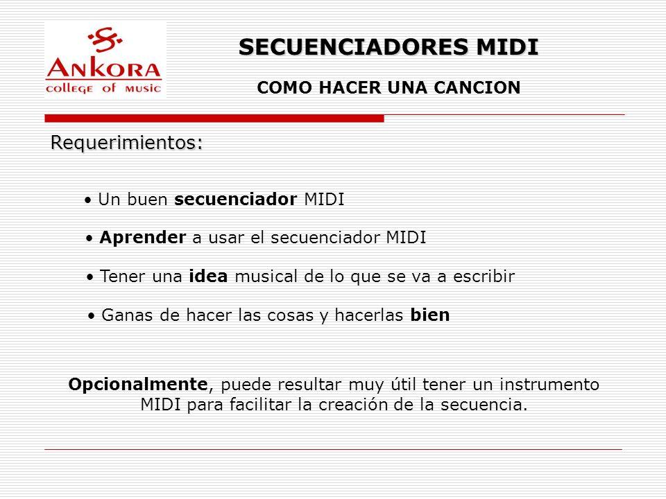 SECUENCIADORES MIDI COMO HACER UNA CANCION Requerimientos: Un buen secuenciador MIDI Aprender a usar el secuenciador MIDI Tener una idea musical de lo