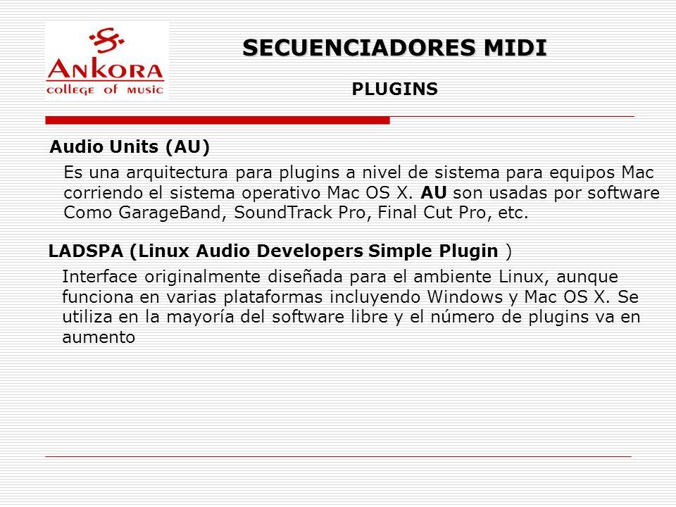 SECUENCIADORES MIDI PLUGINS Audio Units (AU) Es una arquitectura para plugins a nivel de sistema para equipos Mac corriendo el sistema operativo Mac O