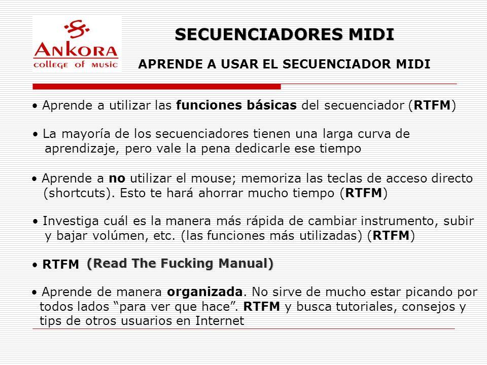 SECUENCIADORES MIDI APRENDE A USAR EL SECUENCIADOR MIDI Aprende a utilizar las funciones básicas del secuenciador (RTFM) La mayoría de los secuenciado