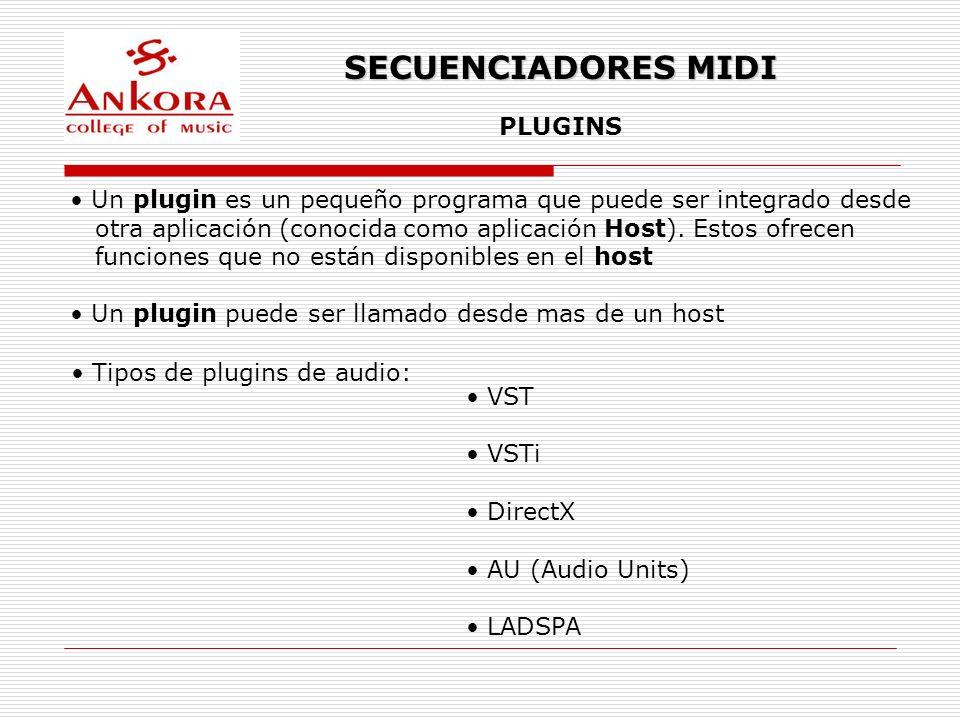 SECUENCIADORES MIDI PLUGINS Un plugin es un pequeño programa que puede ser integrado desde otra aplicación (conocida como aplicación Host). Estos ofre
