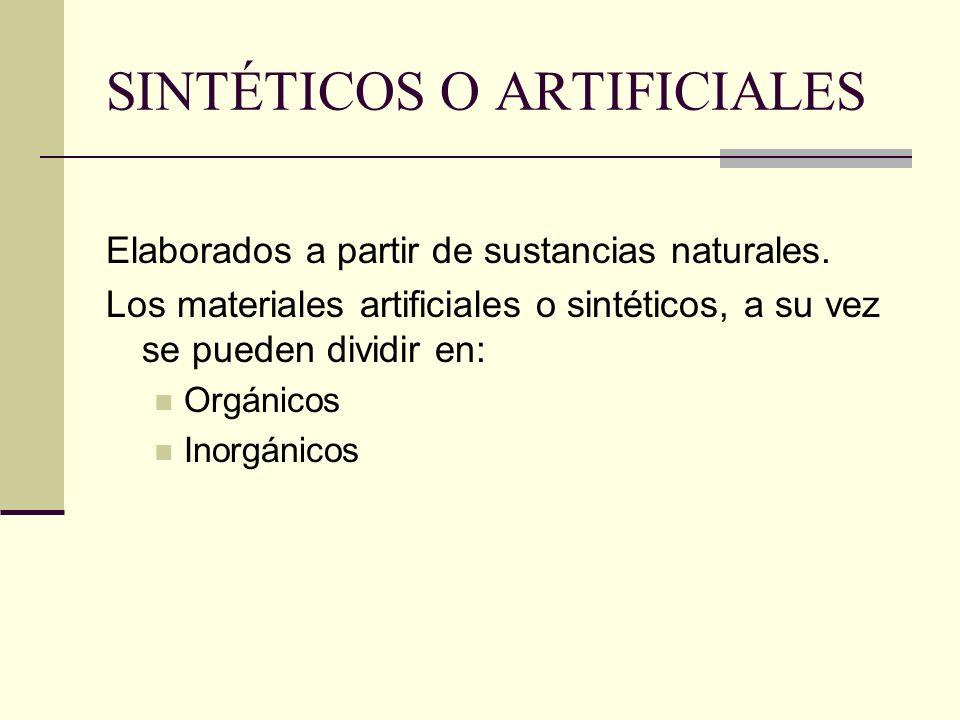 SINTÉTICOS O ARTIFICIALES Elaborados a partir de sustancias naturales. Los materiales artificiales o sintéticos, a su vez se pueden dividir en: Orgáni