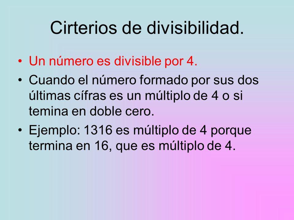 Cirterios de divisibilidad. Un número es divisible por 4. Cuando el número formado por sus dos últimas cífras es un múltiplo de 4 o si temina en doble