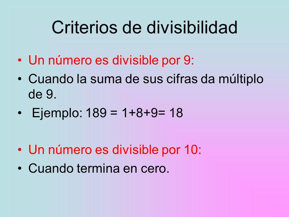 Criterios de divisibilidad Un número es divisible por 9: Cuando la suma de sus cifras da múltiplo de 9. Ejemplo: 189 = 1+8+9= 18 Un número es divisibl