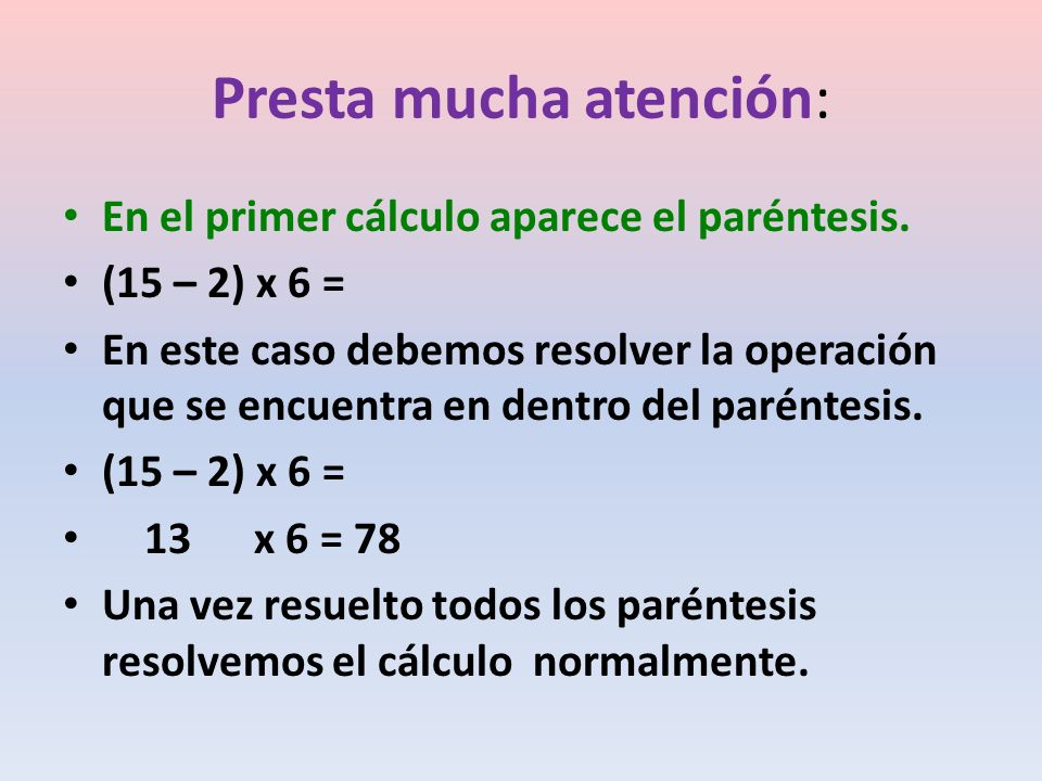 Presta mucha atención: En el primer cálculo aparece el paréntesis.