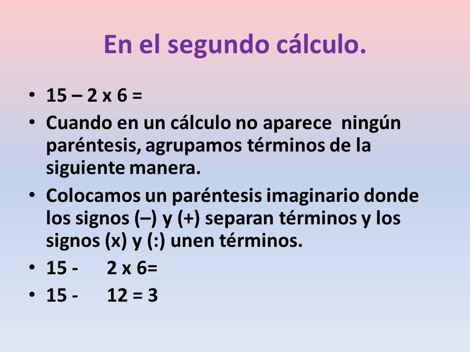 En el segundo cálculo.