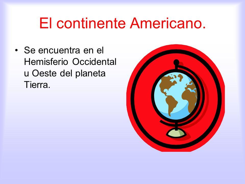 El continente Americano. Se encuentra en el Hemisferio Occidental u Oeste del planeta Tierra.