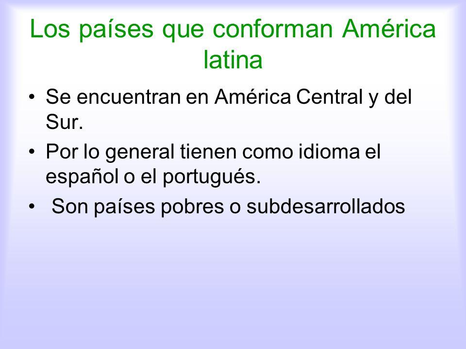 Los países que conforman América latina Se encuentran en América Central y del Sur. Por lo general tienen como idioma el español o el portugués. Son p