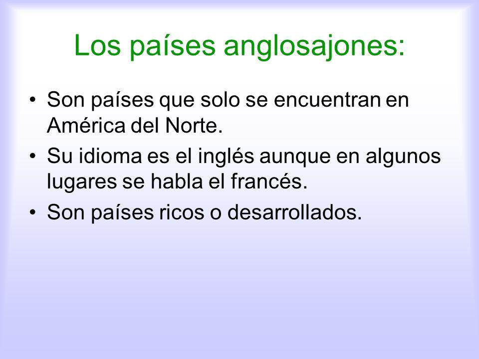 Los países anglosajones: Son países que solo se encuentran en América del Norte. Su idioma es el inglés aunque en algunos lugares se habla el francés.