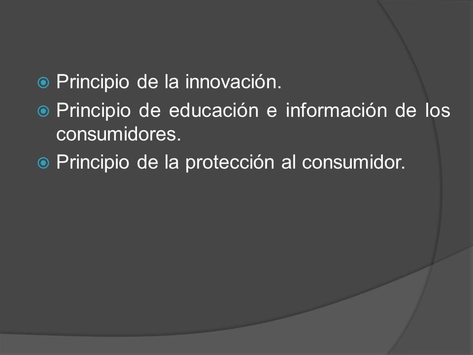 Principio de la innovación.Principio de educación e información de los consumidores.