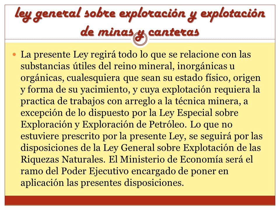 ley general sobre exploración y explotación de minas y canteras La presente Ley regirá todo lo que se relacione con las substancias útiles del reino m