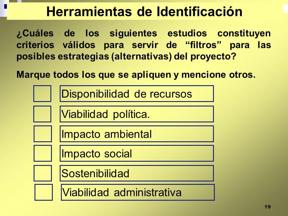 19 ¿Cuáles de los siguientes estudios constituyen criterios válidos para servir de filtros para las posibles estrategias (alternativas) del proyecto?