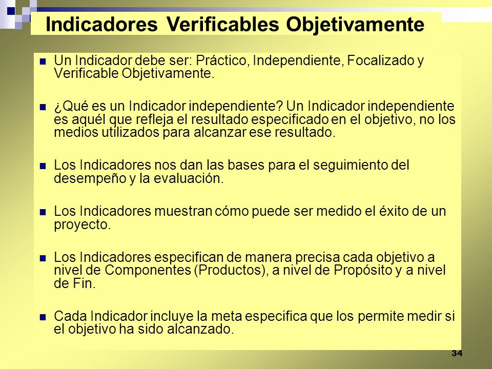 34 Un Indicador debe ser: Práctico, Independiente, Focalizado y Verificable Objetivamente. ¿Qué es un Indicador independiente? Un Indicador independie