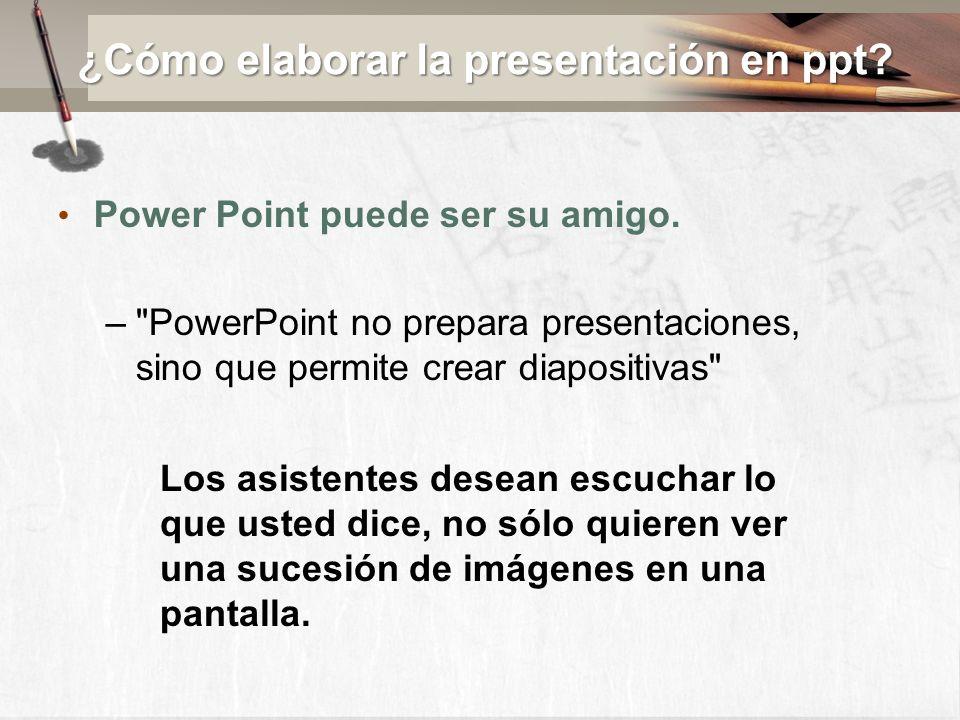 ¿Cómo elaborar la presentación en ppt? Power Point puede ser su amigo. –