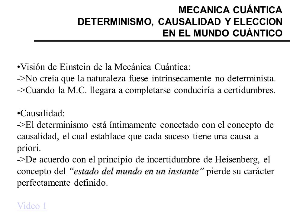 MECANICA CUÁNTICA DETERMINISMO, CAUSALIDAD Y ELECCION EN EL MUNDO CUÁNTICO Visión de Einstein de la Mecánica Cuántica: ->No creía que la naturaleza fu