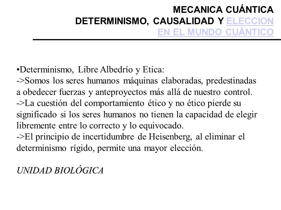 MECANICA CUÁNTICA DETERMINISMO, CAUSALIDAD Y ELECCION EN EL MUNDO CUÁNTICOELECCION EN EL MUNDO CUÁNTICO Determinismo, Libre Albedrío y Etica: ->Somos