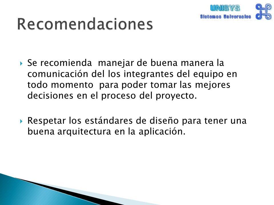 Se recomienda manejar de buena manera la comunicación del los integrantes del equipo en todo momento para poder tomar las mejores decisiones en el proceso del proyecto.