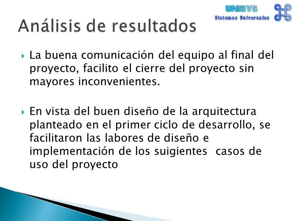 La buena comunicación del equipo al final del proyecto, facilito el cierre del proyecto sin mayores inconvenientes.