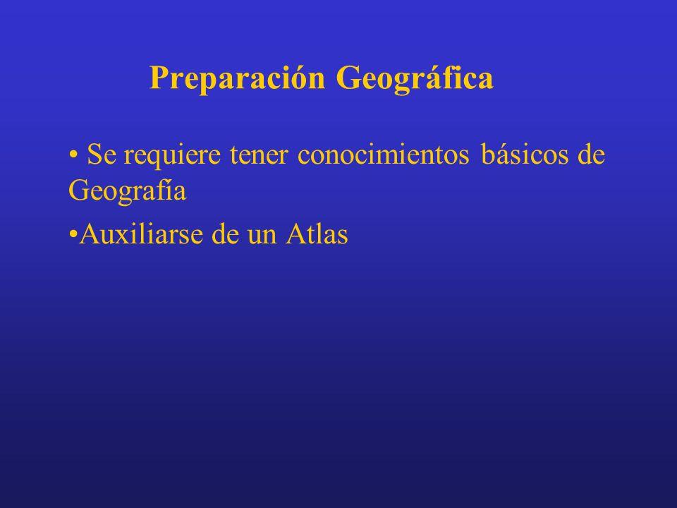 Preparación Geográfica Se requiere tener conocimientos básicos de Geografía Auxiliarse de un Atlas