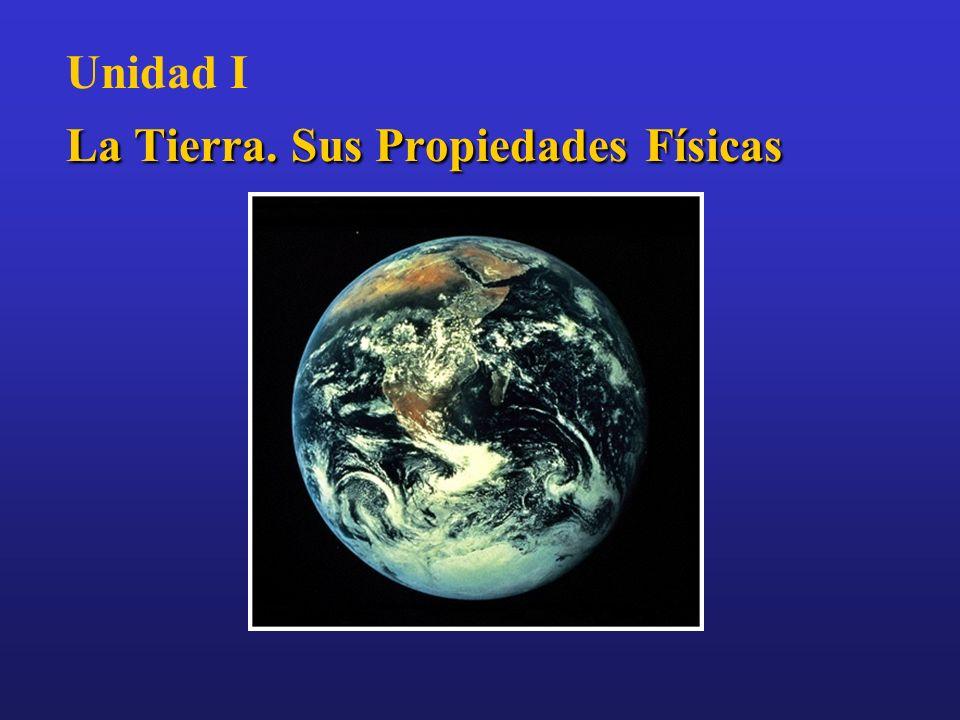 La Tierra. Sus Propiedades Físicas Unidad I La Tierra. Sus Propiedades Físicas