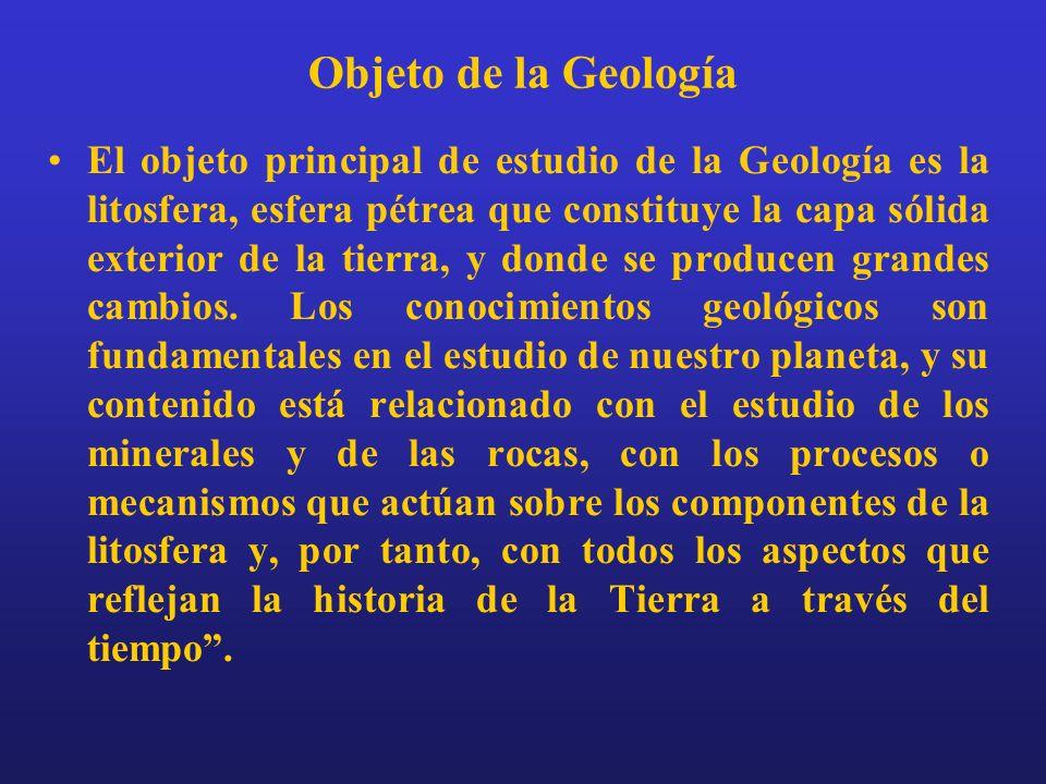 Objeto de la Geología El objeto principal de estudio de la Geología es la litosfera, esfera pétrea que constituye la capa sólida exterior de la tierra