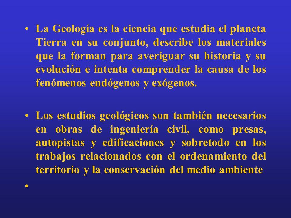 Ciencias que comprende la Geología Ciencias agrupadas bajo el nombre de Geoquímica, que estudian la constitución material de la Tierra.