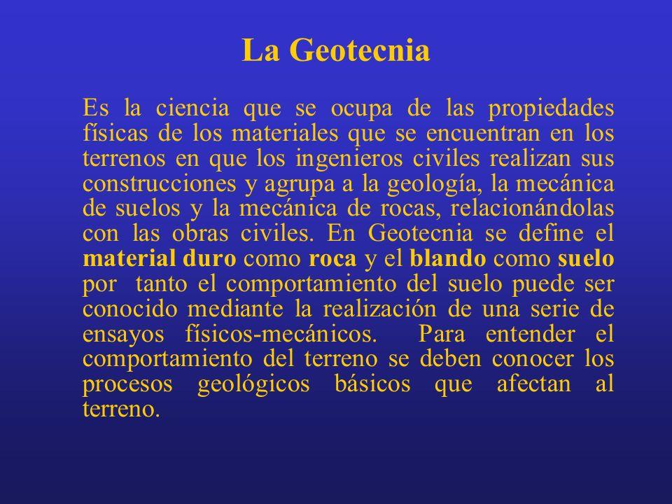 La Geotecnia Es la ciencia que se ocupa de las propiedades físicas de los materiales que se encuentran en los terrenos en que los ingenieros civiles r