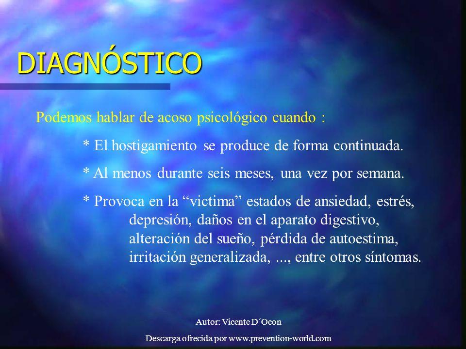 Autor: Vicente D´Ocon Descarga ofrecida por www.prevention-world.com DIAGNÓSTICO Podemos hablar de acoso psicológico cuando : * El hostigamiento se pr