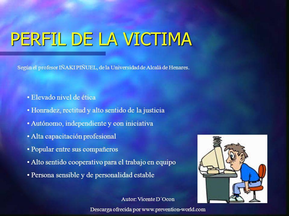 Autor: Vicente D´Ocon Descarga ofrecida por www.prevention-world.com PERFIL DE LA VICTIMA Según el profesor IÑAKI PIÑUEL, de la Universidad de Alcalá