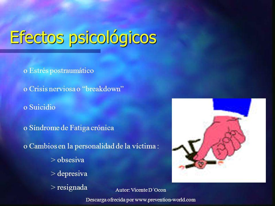 Autor: Vicente D´Ocon Descarga ofrecida por www.prevention-world.com Efectos psicológicos o Estrés postraumático o Crisis nerviosa o breakdown o Suici