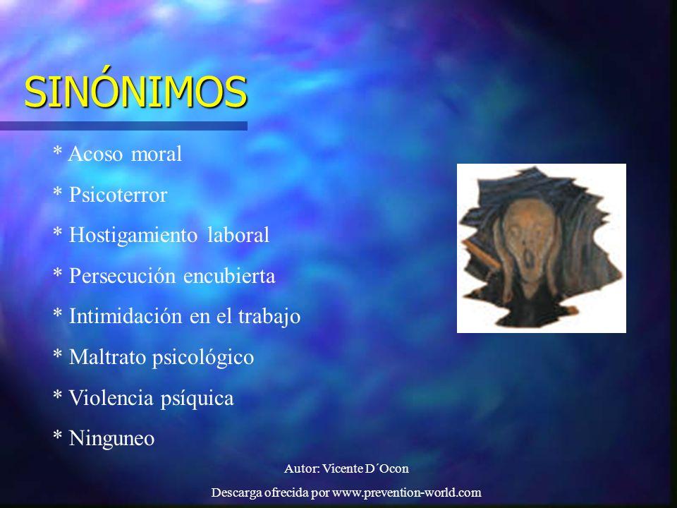 Autor: Vicente D´Ocon Descarga ofrecida por www.prevention-world.com SINÓNIMOS * Acoso moral * Psicoterror * Hostigamiento laboral * Persecución encub