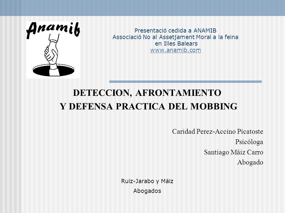 Presentació cedida a ANAMIB Associació No al Assetjament Moral a la feina en Illes Balears www.anamib.com www.anamib.com DETECCION, AFRONTAMIENTO Y DE