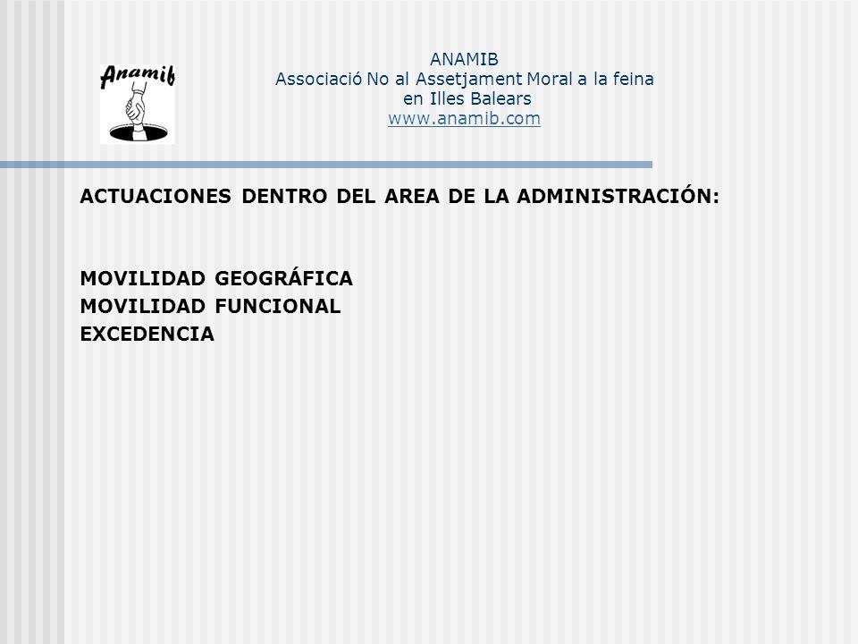 ACTUACIONES DENTRO DEL AREA DE LA ADMINISTRACIÓN: MOVILIDAD GEOGRÁFICA MOVILIDAD FUNCIONAL EXCEDENCIA ANAMIB Associació No al Assetjament Moral a la f
