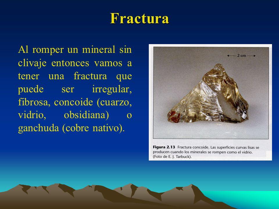 Fractura Al romper un mineral sin clivaje entonces vamos a tener una fractura que puede ser irregular, fibrosa, concoide (cuarzo, vidrio, obsidiana) o