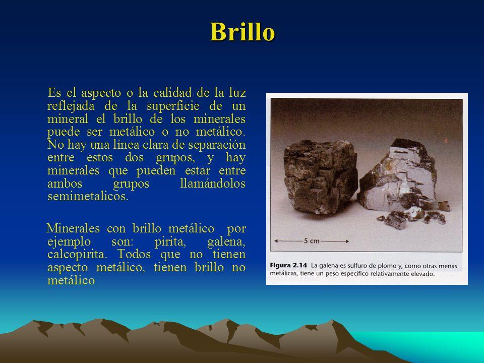 Brillo Es el aspecto o la calidad de la luz reflejada de la superficie de un mineral el brillo de los minerales puede ser metálico o no metálico. No h