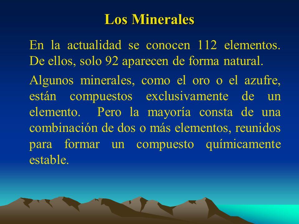 Los Minerales En la actualidad se conocen 112 elementos. De ellos, solo 92 aparecen de forma natural. Algunos minerales, como el oro o el azufre, está