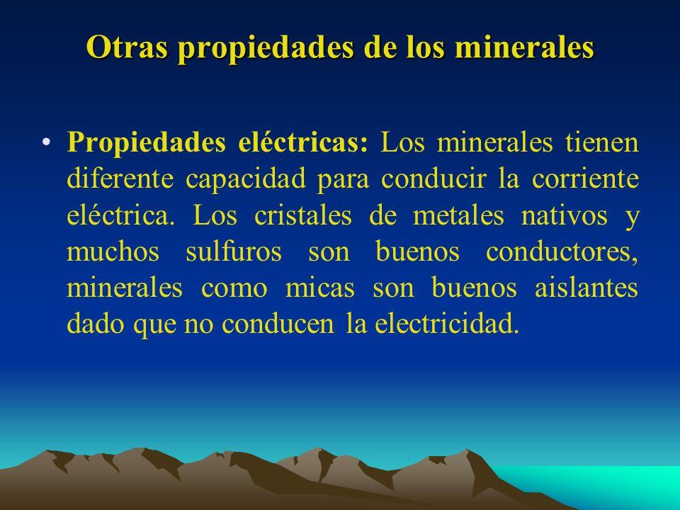 Otras propiedades de los minerales Propiedades eléctricas: Los minerales tienen diferente capacidad para conducir la corriente eléctrica. Los cristale