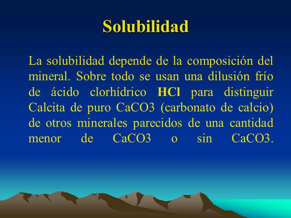 Solubilidad La solubilidad depende de la composición del mineral. Sobre todo se usan una dilusión frío de ácido clorhídrico HCl para distinguir Calcit