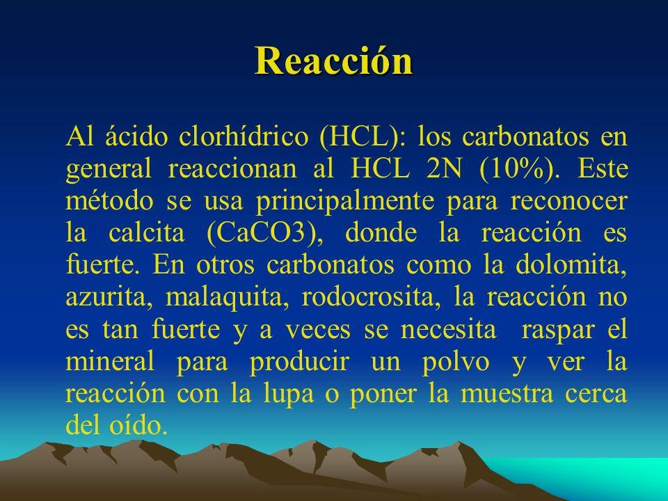 Reacción Al ácido clorhídrico (HCL): los carbonatos en general reaccionan al HCL 2N (10%). Este método se usa principalmente para reconocer la calcita