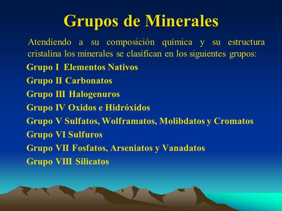 Grupos de Minerales Atendiendo a su composición química y su estructura cristalina los minerales se clasifican en los siguientes grupos: Grupo I Eleme