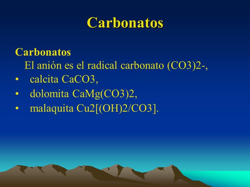 Carbonatos Carbonatos El anión es el radical carbonato (CO3)2-, calcita CaCO3, dolomita CaMg(CO3)2, malaquita Cu2[(OH)2/CO3].