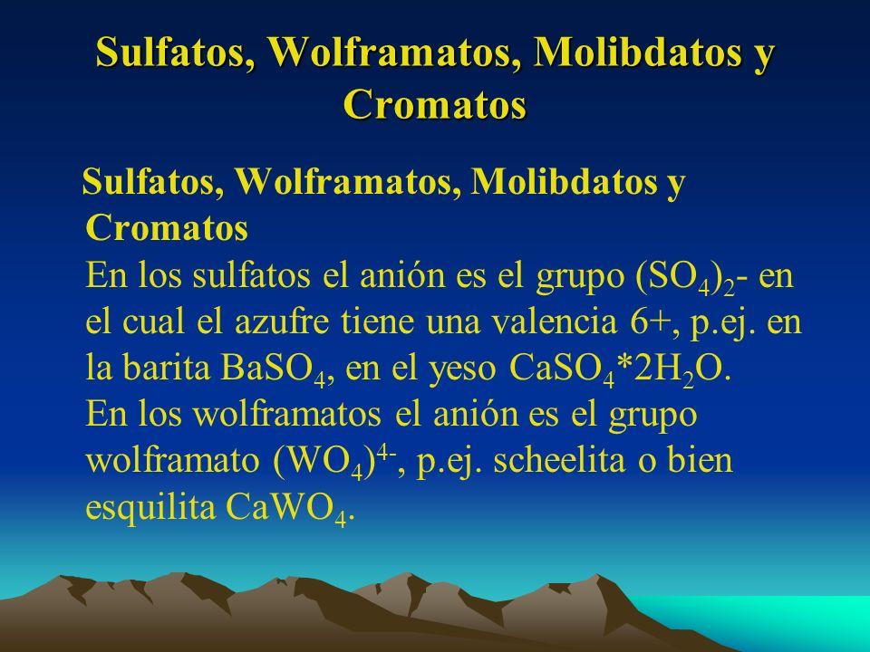 Sulfatos, Wolframatos, Molibdatos y Cromatos Sulfatos, Wolframatos, Molibdatos y Cromatos En los sulfatos el anión es el grupo (SO 4 ) 2 - en el cual